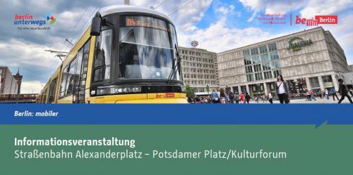 Informationsveranstaltung Straßenbahn Alexanderplatz – Potsdamer Platz/Kulturforum