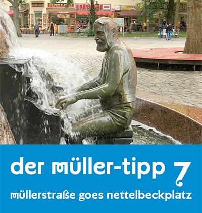 Müllerstraße goes Nettelbeckplatz - der Müller-Tipp 7